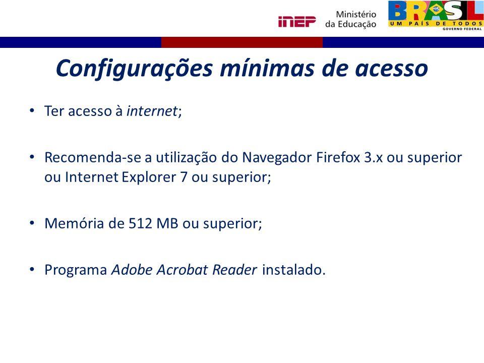 Configurações mínimas de acesso Ter acesso à internet; Recomenda-se a utilização do Navegador Firefox 3.x ou superior ou Internet Explorer 7 ou superi