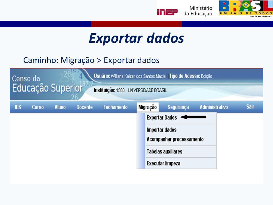 Exportar dados Caminho: Migração > Exportar dados