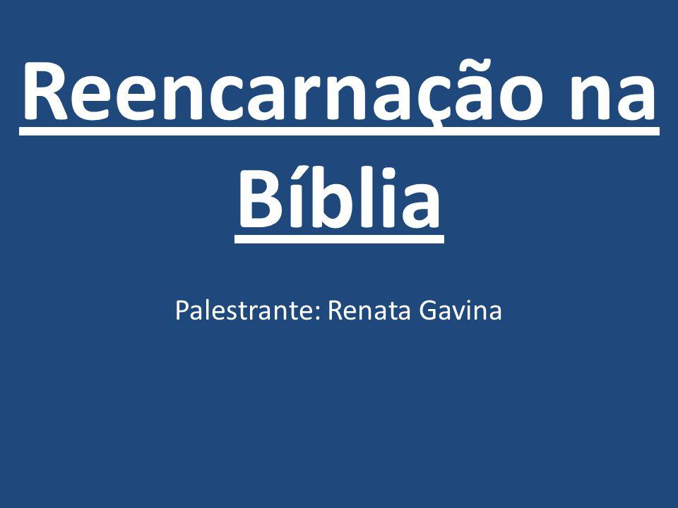Reencarnação na Bíblia Palestrante: Renata Gavina