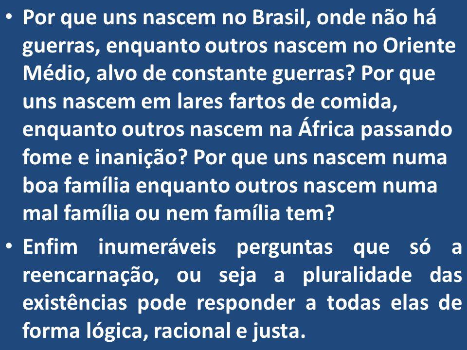 Por que uns nascem no Brasil, onde não há guerras, enquanto outros nascem no Oriente Médio, alvo de constante guerras.
