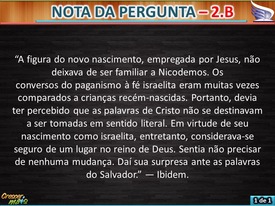 A figura do novo nascimento, empregada por Jesus, não deixava de ser familiar a Nicodemos.