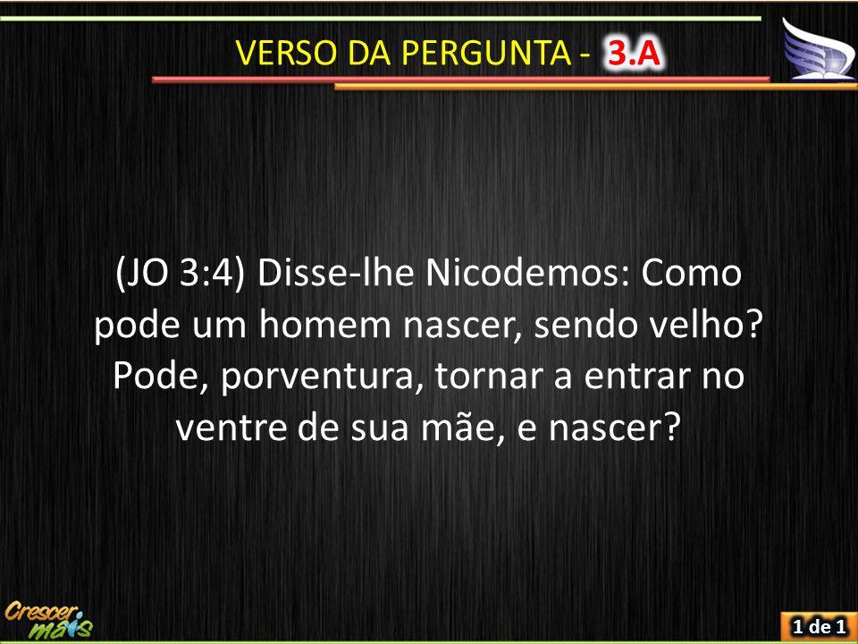 (JO 3:4) Disse-lhe Nicodemos: Como pode um homem nascer, sendo velho.
