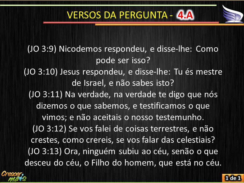 (JO 3:9) Nicodemos respondeu, e disse-lhe: Como pode ser isso.