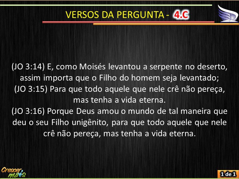 (JO 3:14) E, como Moisés levantou a serpente no deserto, assim importa que o Filho do homem seja levantado; (JO 3:15) Para que todo aquele que nele crê não pereça, mas tenha a vida eterna.