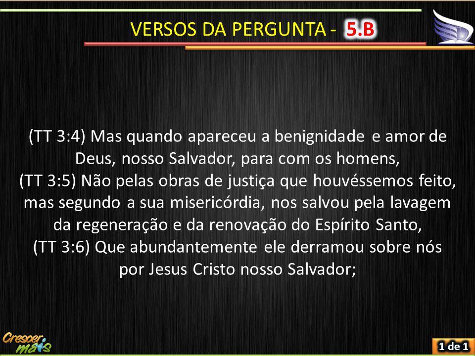 (TT 3:4) Mas quando apareceu a benignidade e amor de Deus, nosso Salvador, para com os homens, (TT 3:5) Não pelas obras de justiça que houvéssemos feito, mas segundo a sua misericórdia, nos salvou pela lavagem da regeneração e da renovação do Espírito Santo, (TT 3:6) Que abundantemente ele derramou sobre nós por Jesus Cristo nosso Salvador;