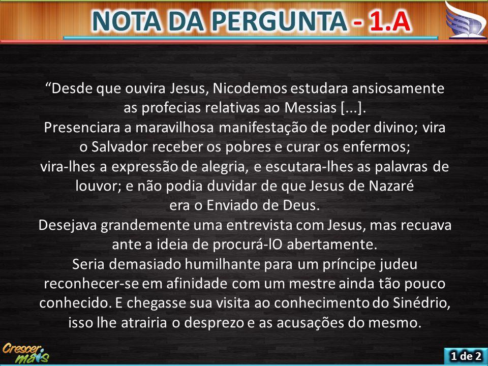 Desde que ouvira Jesus, Nicodemos estudara ansiosamente as profecias relativas ao Messias [...].