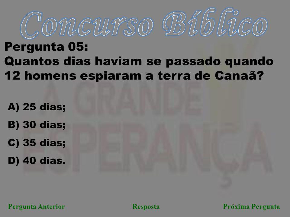 RespostaPróxima PerguntaPergunta Anterior Pergunta 05: Quantos dias haviam se passado quando 12 homens espiaram a terra de Canaã.