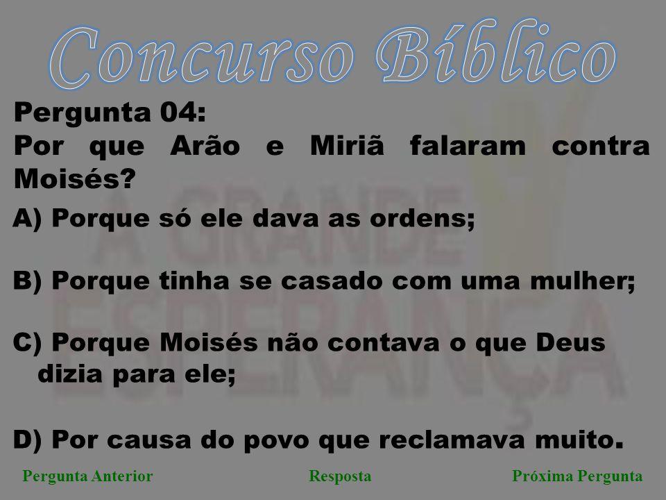 Próxima PerguntaPergunta AnteriorResposta Pergunta 04: Por que Arão e Miriã falaram contra Moisés.