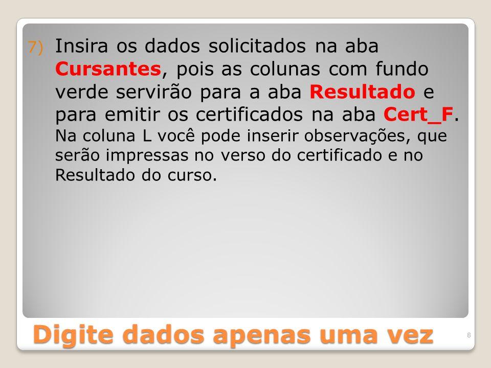 Digite dados apenas uma vez 8 7) Insira os dados solicitados na aba Cursantes, pois as colunas com fundo verde servirão para a aba Resultado e para emitir os certificados na aba Cert_F.