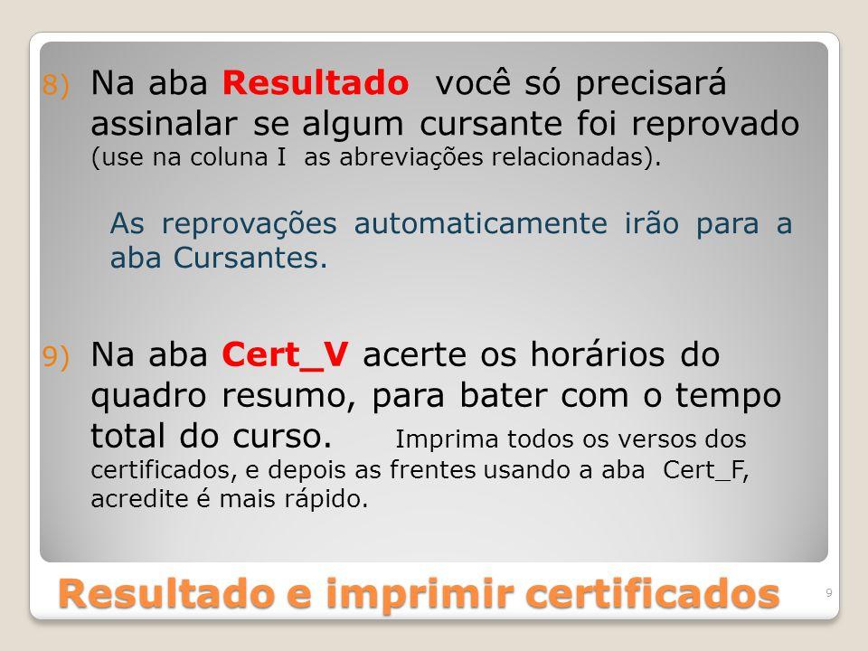 Resultado e imprimir certificados 9 8) Na aba Resultado você só precisará assinalar se algum cursante foi reprovado (use na coluna I as abreviações relacionadas).