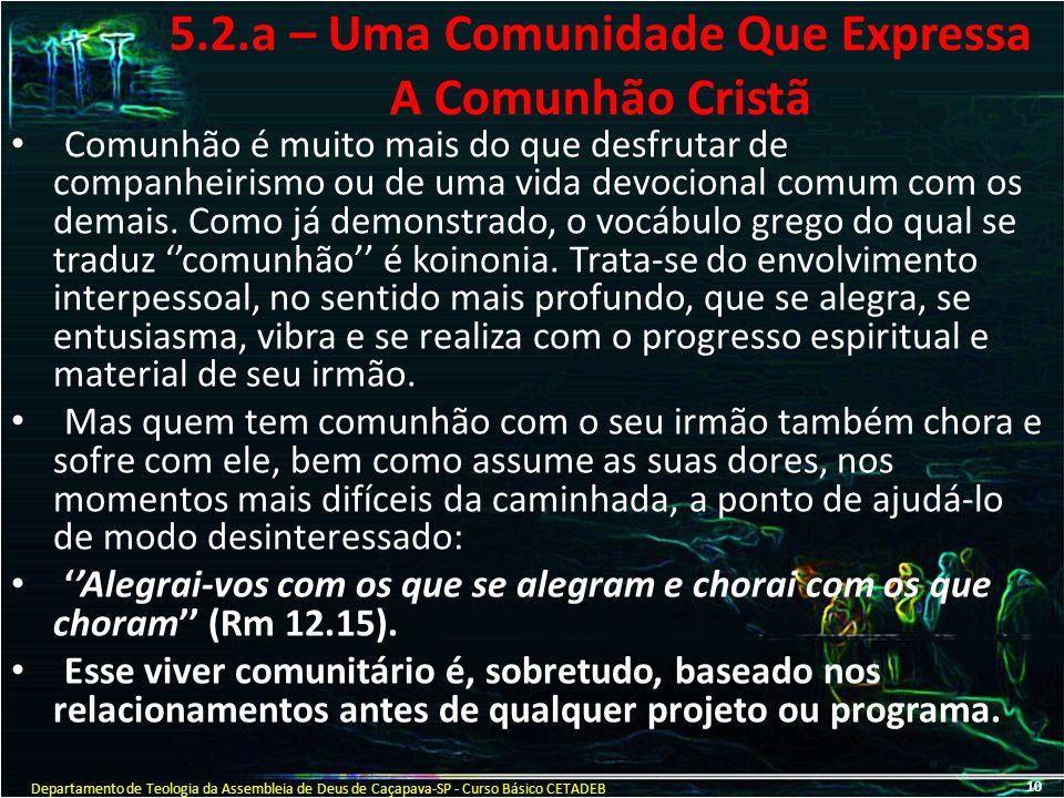 5.2.a – Uma Comunidade Que Expressa A Comunhão Cristã Comunhão é muito mais do que desfrutar de companheirismo ou de uma vida devocional comum com os