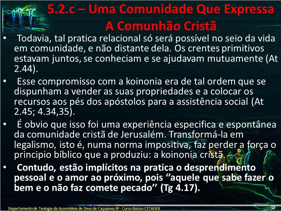 5.2.c – Uma Comunidade Que Expressa A Comunhão Cristã Todavia, tal pratica relacional só será possível no seio da vida em comunidade, e não distante d