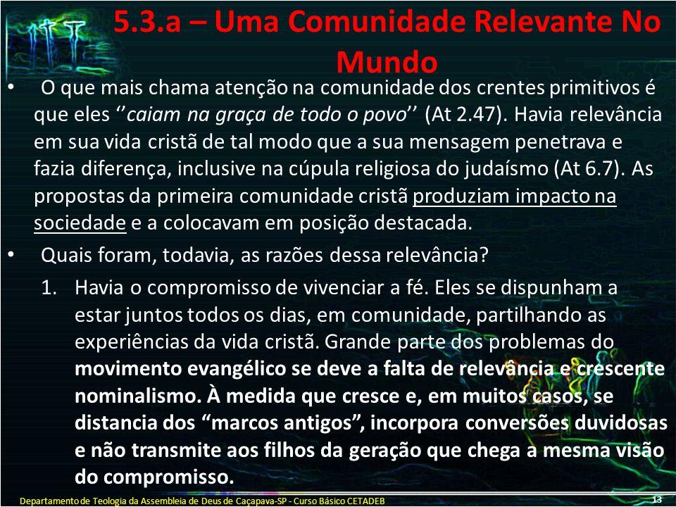 5.3.a – Uma Comunidade Relevante No Mundo O que mais chama atenção na comunidade dos crentes primitivos é que eles ''caiam na graça de todo o povo'' (