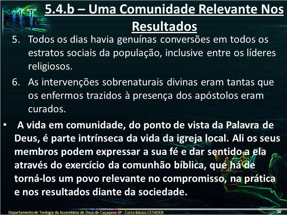 5.4.b – Uma Comunidade Relevante Nos Resultados 5.Todos os dias havia genuínas conversões em todos os estratos sociais da população, inclusive entre o