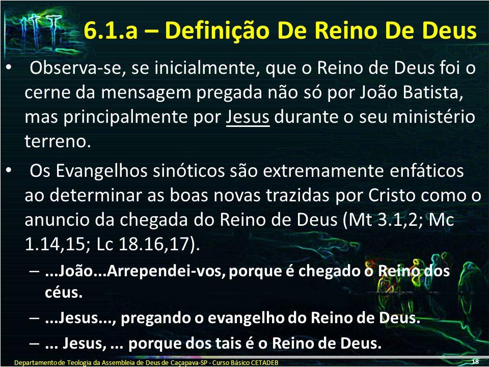 6.1.a – Definição De Reino De Deus Observa-se, se inicialmente, que o Reino de Deus foi o cerne da mensagem pregada não só por João Batista, mas princ