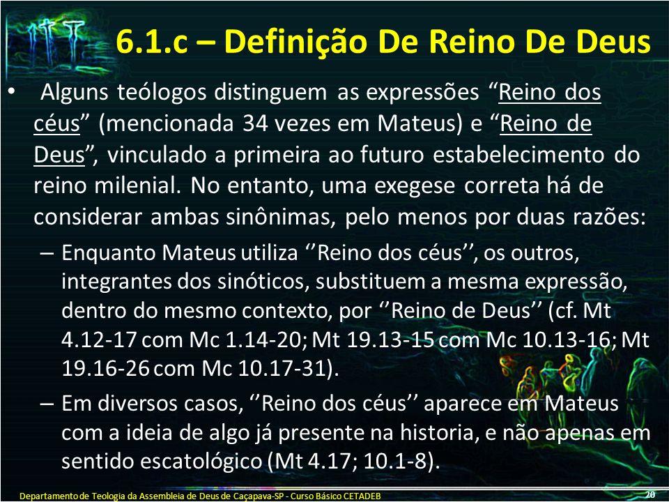 """6.1.c – Definição De Reino De Deus Alguns teólogos distinguem as expressões """"Reino dos céus"""" (mencionada 34 vezes em Mateus) e """"Reino de Deus"""", vincul"""