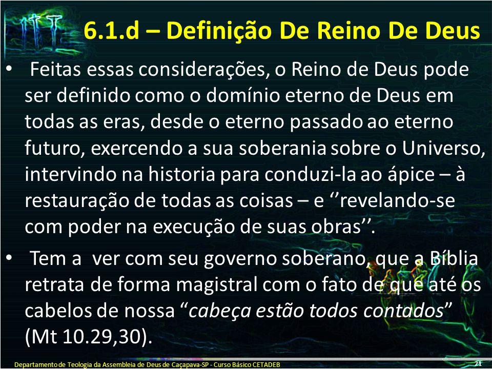 6.1.d – Definição De Reino De Deus Feitas essas considerações, o Reino de Deus pode ser definido como o domínio eterno de Deus em todas as eras, desde