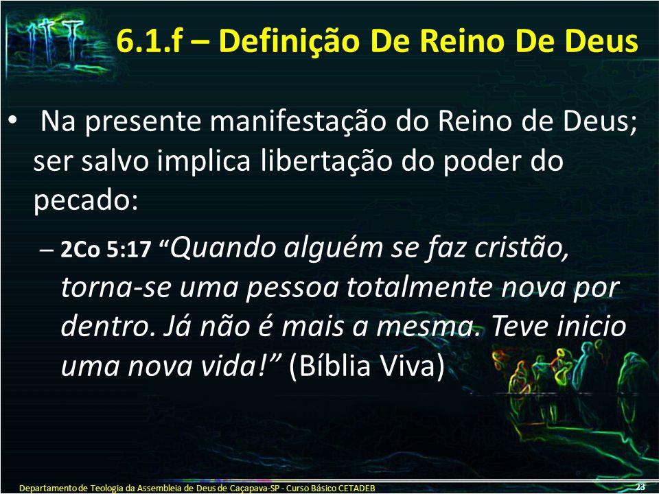 """6.1.f – Definição De Reino De Deus Na presente manifestação do Reino de Deus; ser salvo implica libertação do poder do pecado: – 2Co 5:17 """" Quando alg"""