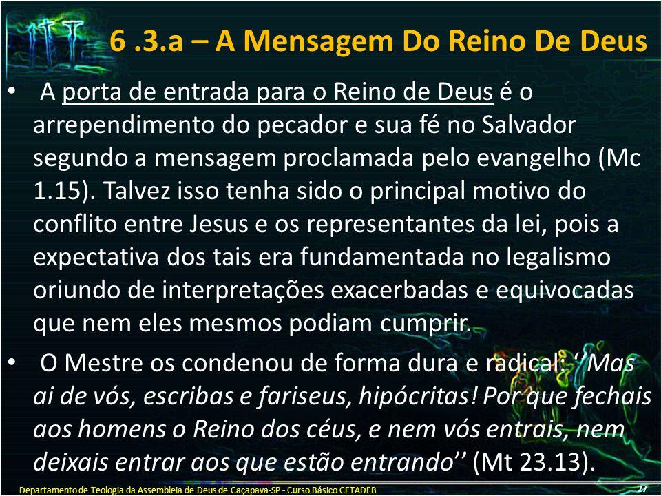 6.3.a – A Mensagem Do Reino De Deus A porta de entrada para o Reino de Deus é o arrependimento do pecador e sua fé no Salvador segundo a mensagem proc