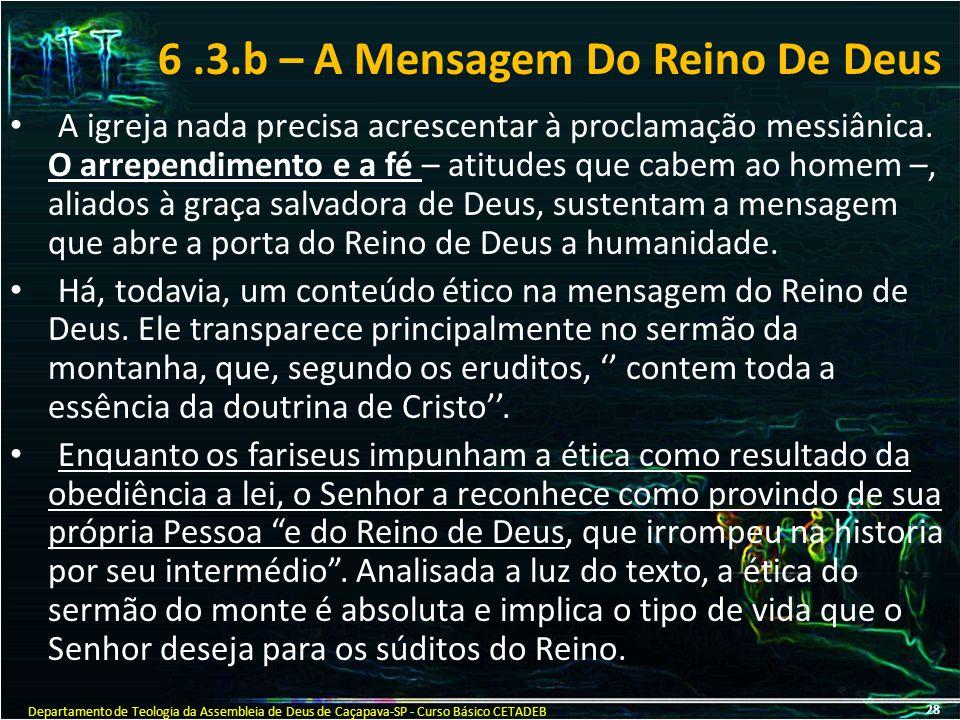 6.3.b – A Mensagem Do Reino De Deus A igreja nada precisa acrescentar à proclamação messiânica. O arrependimento e a fé – atitudes que cabem ao homem