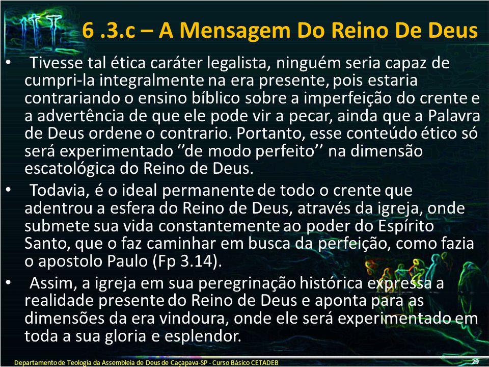 6.3.c – A Mensagem Do Reino De Deus Tivesse tal ética caráter legalista, ninguém seria capaz de cumpri-la integralmente na era presente, pois estaria
