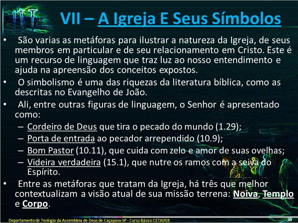 VII – A Igreja E Seus Símbolos São varias as metáforas para ilustrar a natureza da Igreja, de seus membros em particular e de seu relacionamento em Cr