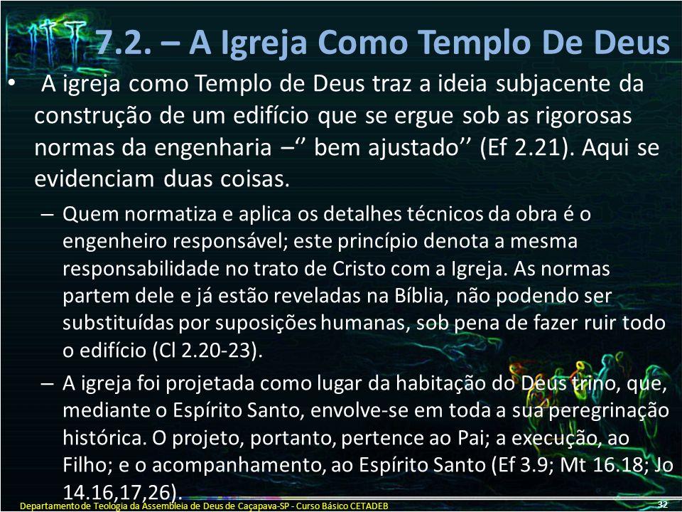 7.2. – A Igreja Como Templo De Deus A igreja como Templo de Deus traz a ideia subjacente da construção de um edifício que se ergue sob as rigorosas no