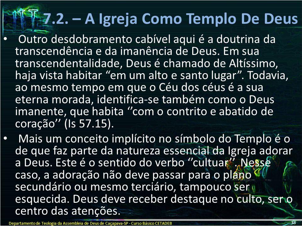 7.2. – A Igreja Como Templo De Deus Outro desdobramento cabível aqui é a doutrina da transcendência e da imanência de Deus. Em sua transcendentalidade