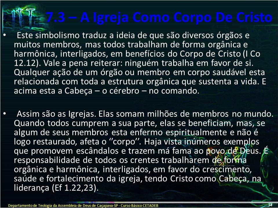 7.3 – A Igreja Como Corpo De Cristo Este simbolismo traduz a ideia de que são diversos órgãos e muitos membros, mas todos trabalham de forma orgânica
