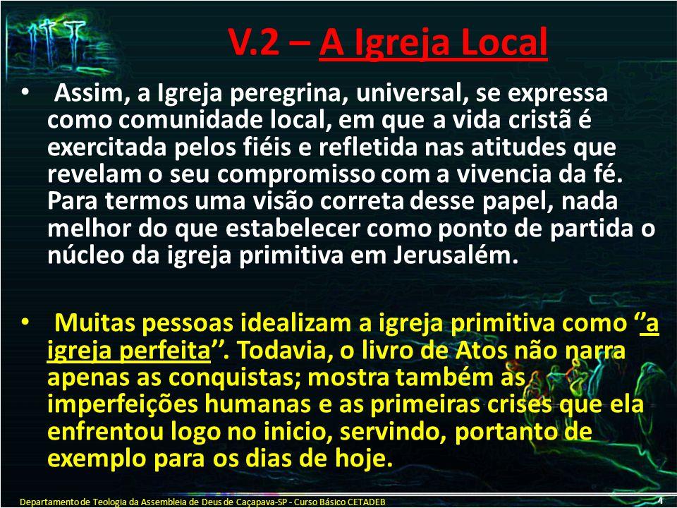 V.2 – A Igreja Local Assim, a Igreja peregrina, universal, se expressa como comunidade local, em que a vida cristã é exercitada pelos fiéis e refletid