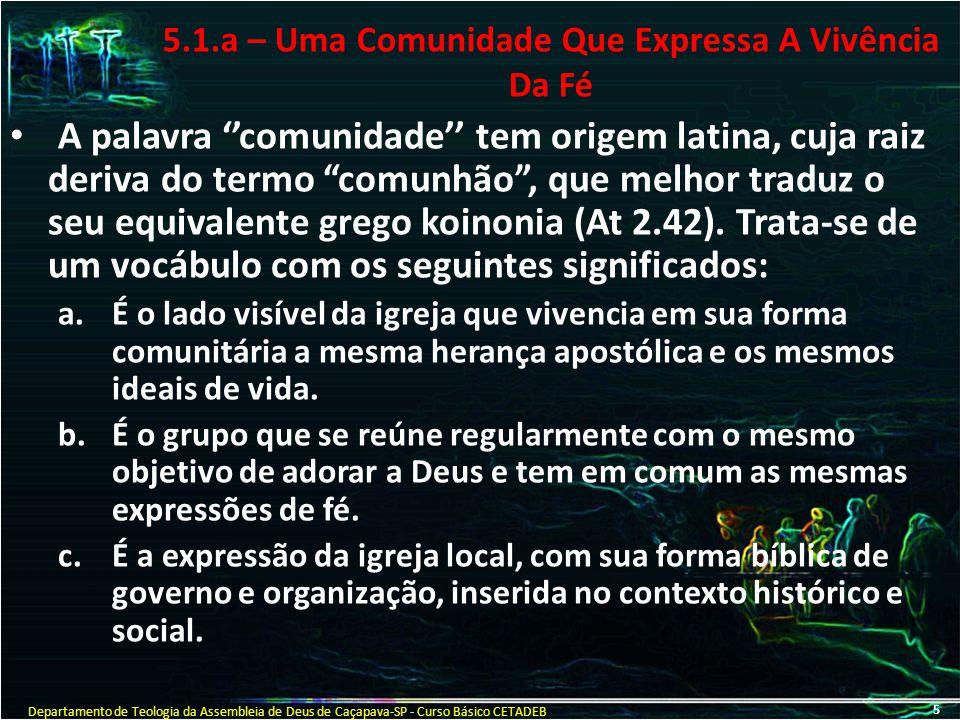 5.1.b – Uma Comunidade Que Expressa A Vivência Da Fé A vida em comunidade foi uma das características predominantes dos cristãos primitivos (At 2.46; 4.32,33; 5.42; 12.5,12).