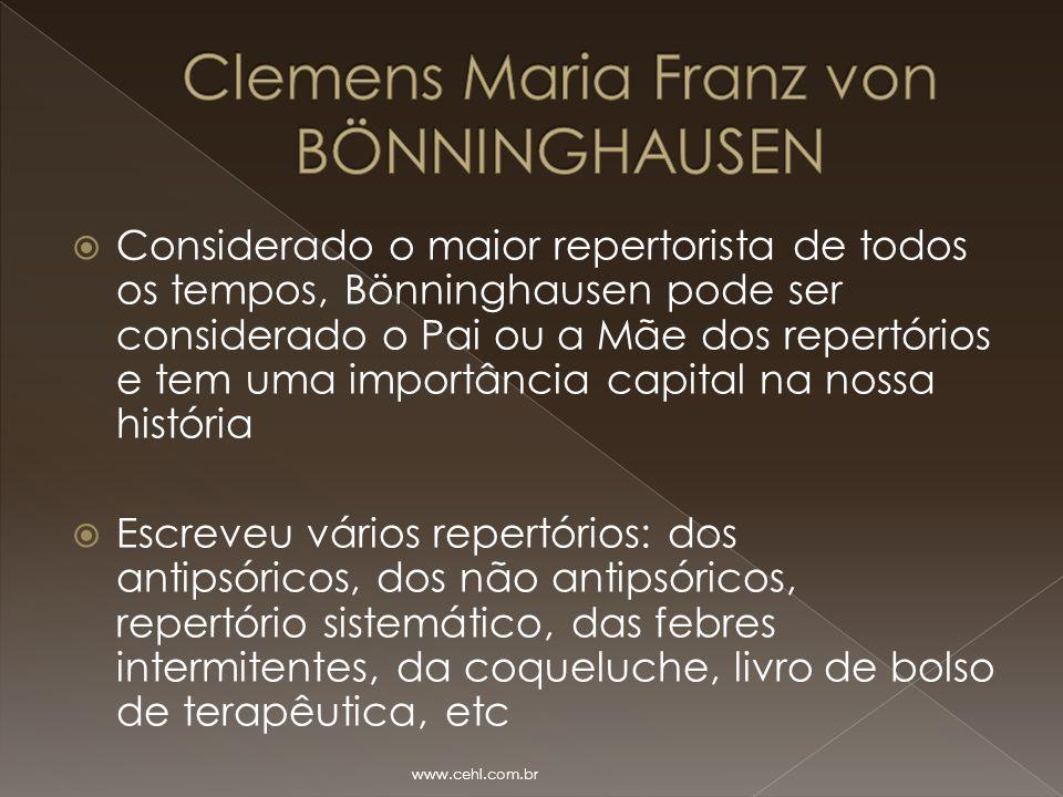  Considerado o maior repertorista de todos os tempos, Bönninghausen pode ser considerado o Pai ou a Mãe dos repertórios e tem uma importância capital