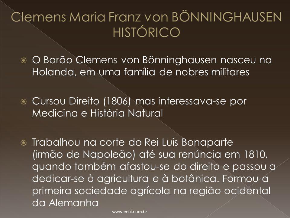  O Barão Clemens von Bönninghausen nasceu na Holanda, em uma família de nobres militares  Cursou Direito (1806) mas interessava-se por Medicina e Hi