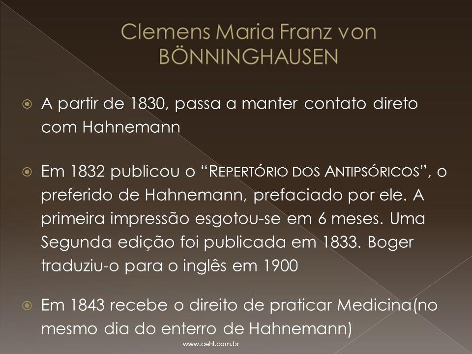""" A partir de 1830, passa a manter contato direto com Hahnemann  Em 1832 publicou o """"R EPERTÓRIO DOS A NTIPSÓRICOS """", o preferido de Hahnemann, prefa"""