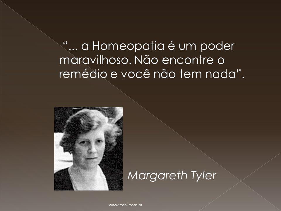 """""""... a Homeopatia é um poder maravilhoso. Não encontre o remédio e você não tem nada"""". Margareth Tyler www.cehl.com.br"""