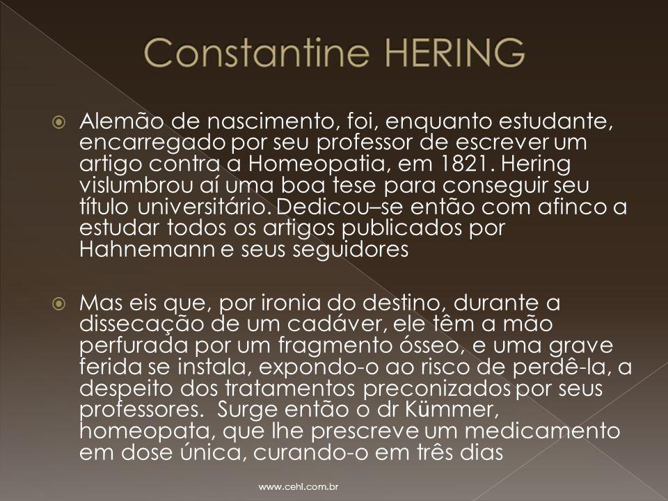  Alemão de nascimento, foi, enquanto estudante, encarregado por seu professor de escrever um artigo contra a Homeopatia, em 1821. Hering vislumbrou a