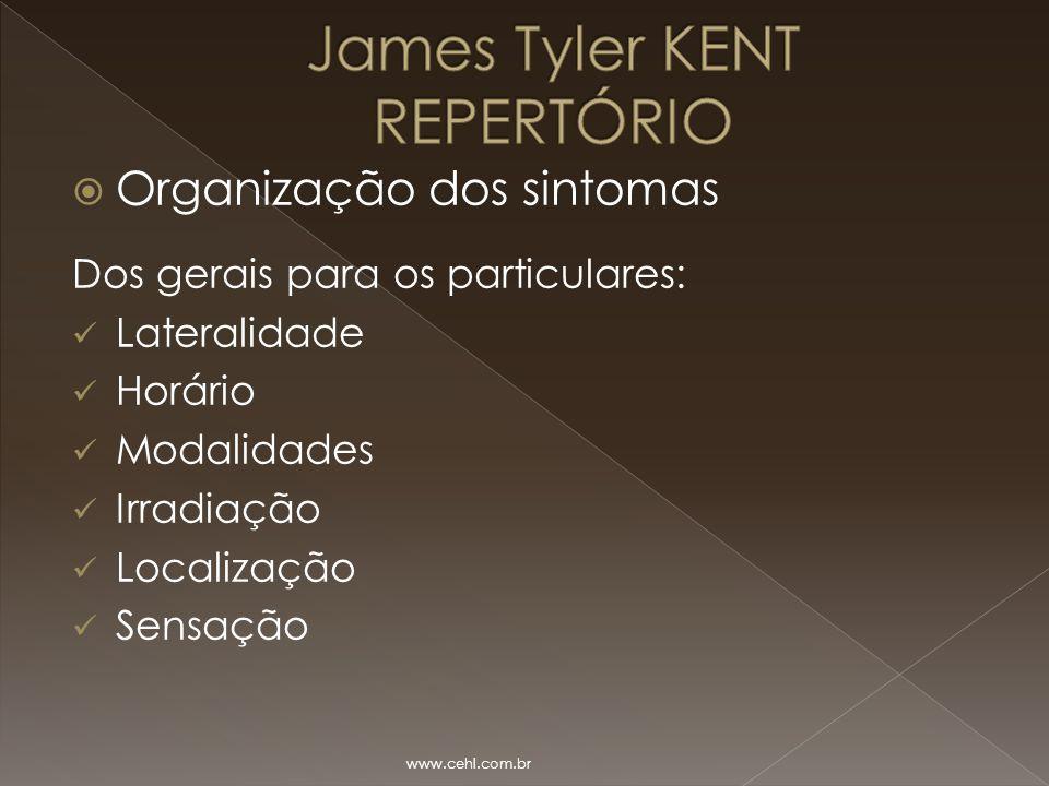  Organização dos sintomas Dos gerais para os particulares: Lateralidade Horário Modalidades Irradiação Localização Sensação www.cehl.com.br