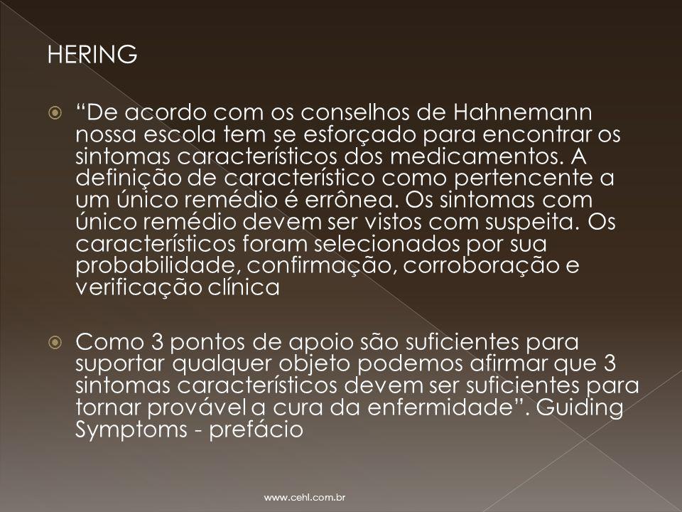 """HERING  """"De acordo com os conselhos de Hahnemann nossa escola tem se esforçado para encontrar os sintomas característicos dos medicamentos. A definiç"""