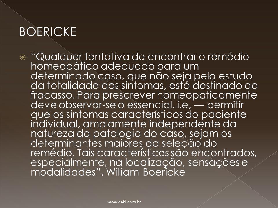 """BOERICKE  """"Qualquer tentativa de encontrar o remédio homeopático adequado para um determinado caso, que não seja pelo estudo da totalidade dos sintom"""