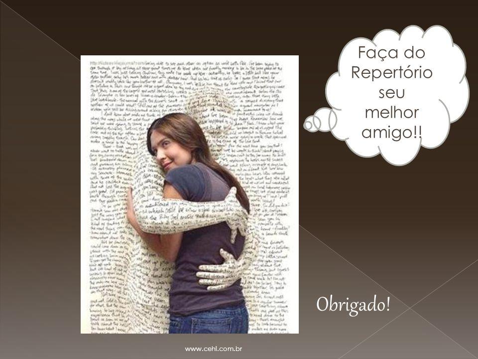 Faça do Repertório seu melhor amigo!! Obrigado! www.cehl.com.br