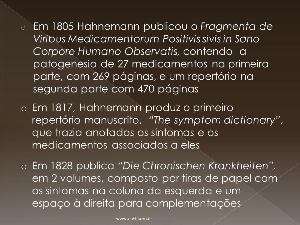 o Em 1805 Hahnemann publicou o Fragmenta de Viribus Medicamentorum Positivis sivis in Sano Corpore Humano Observatis, contendo a patogenesia de 27 med