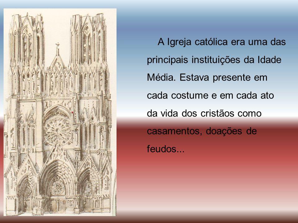 A Igreja católica era uma das principais instituições da Idade Média. Estava presente em cada costume e em cada ato da vida dos cristãos como casament