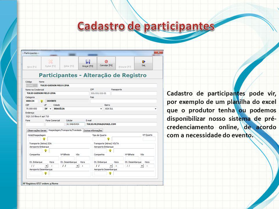 Cadastro de participantes pode vir, por exemplo de um planilha do excel que o produtor tenha ou podemos disponibilizar nosso sistema de pré- credenciamento online, de acordo com a necessidade do evento.