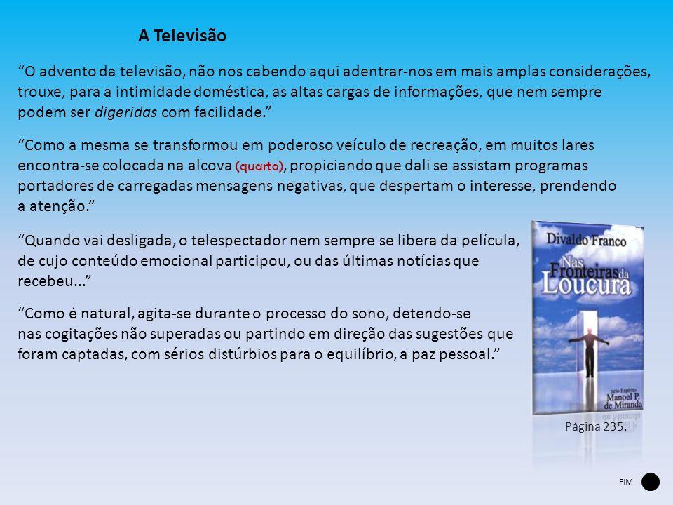 """A Televisão """"O advento da televisão, não nos cabendo aqui adentrar-nos em mais amplas considerações, trouxe, para a intimidade doméstica, as altas car"""
