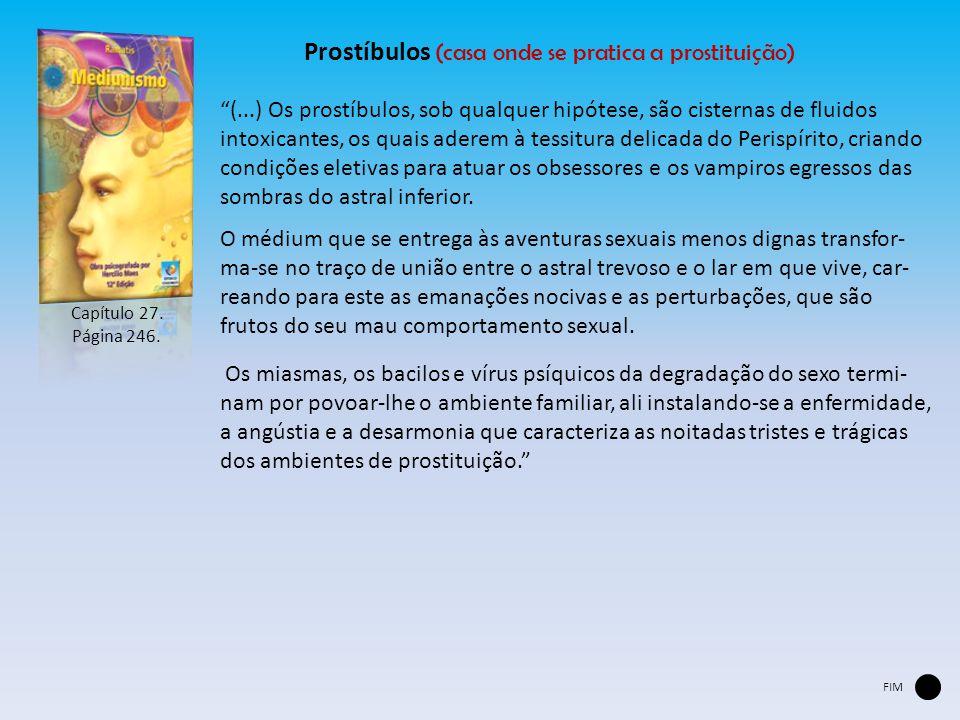 """""""(...) Os prostíbulos, sob qualquer hipótese, são cisternas de fluidos intoxicantes, os quais aderem à tessitura delicada do Perispírito, criando cond"""