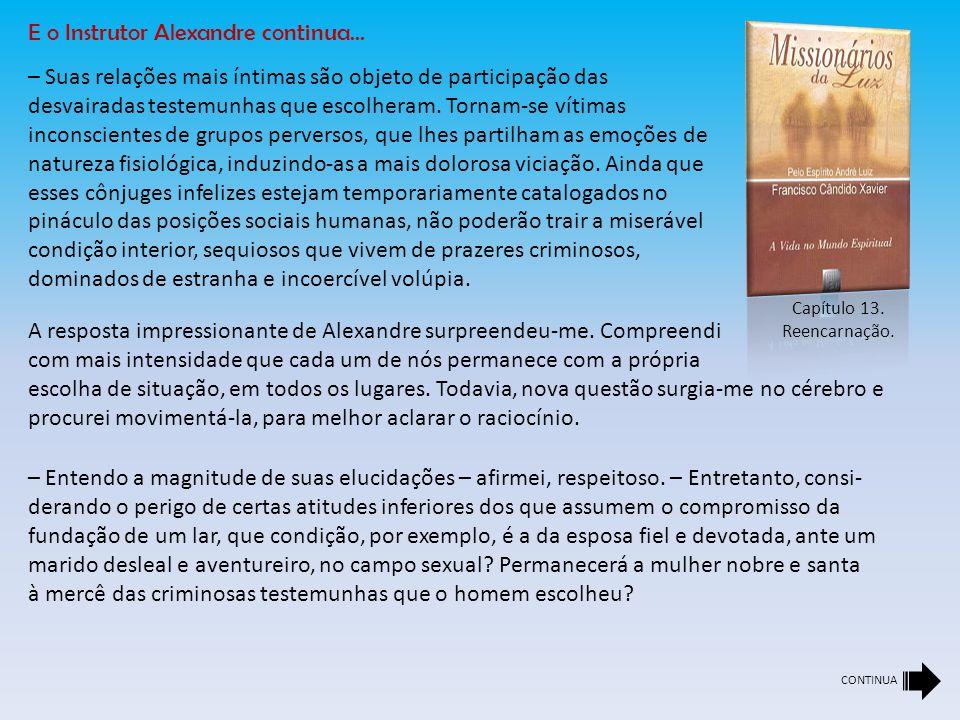Capítulo 13. Reencarnação. A resposta impressionante de Alexandre surpreendeu-me. Compreendi com mais intensidade que cada um de nós permanece com a p