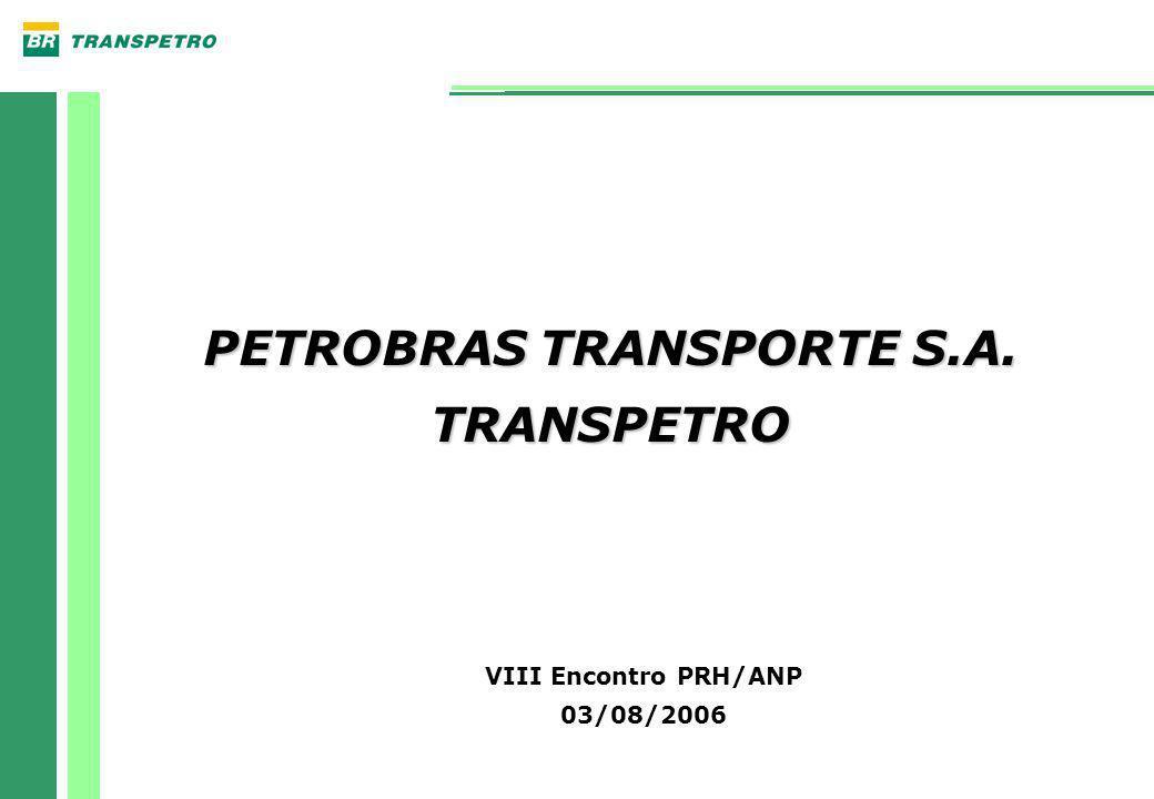 PETROBRAS TRANSPORTE S.A. TRANSPETRO VIII Encontro PRH/ANP 03/08/2006