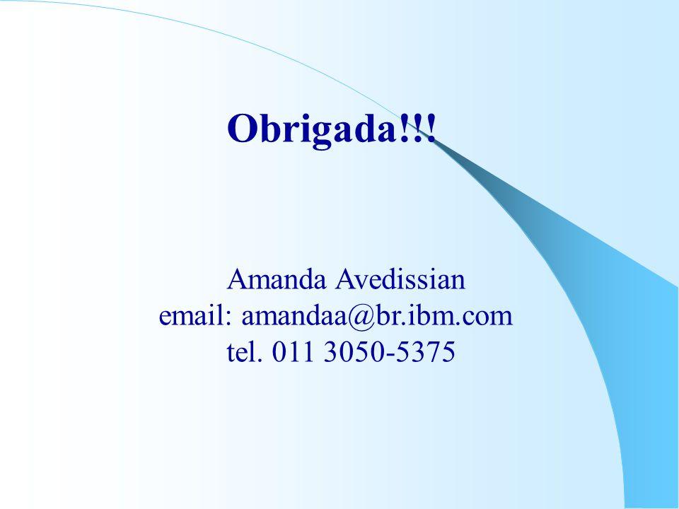 Obrigada!!! Amanda Avedissian email: amandaa@br.ibm.com tel. 011 3050-5375