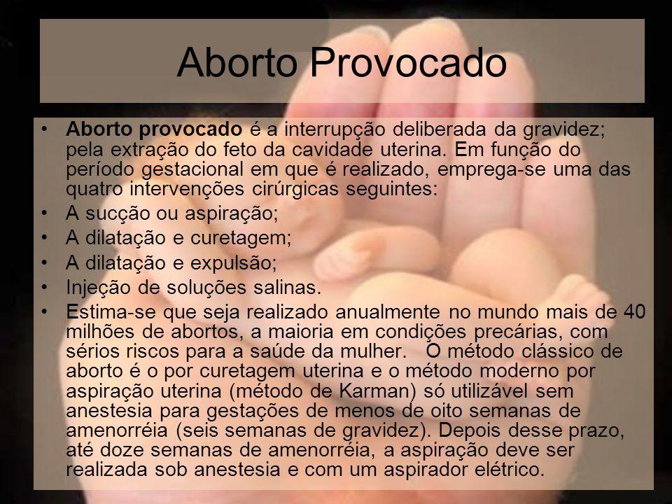 Aborto provocado é a interrupção deliberada da gravidez; pela extração do feto da cavidade uterina. Em função do período gestacional em que é realizad