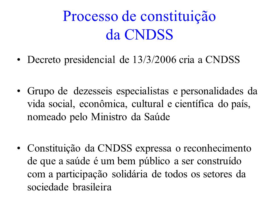 Processo de constituição da CNDSS Decreto presidencial de 13/3/2006 cria a CNDSS Grupo de dezesseis especialistas e personalidades da vida social, eco